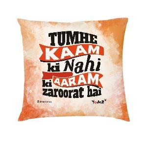 Tumhe Kaam Ki Nahi Aaram Ki Zaroorat Hai 16 x16 Cushion Cover - Trendy Cushion Covers