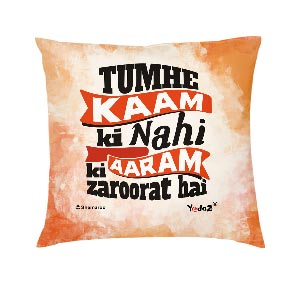 Tumhe Kaam Ki Nahi Aaram Ki Zaroorat Hai 16 x16 Cushion Cover - Trendy Cushion Covers